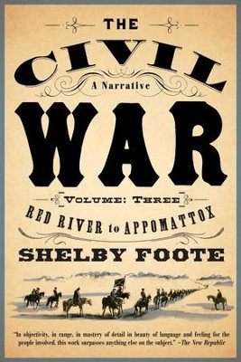 The Civil War: A Narrative: Volume 3: Red River to Appomattox - eBook  -     By: Shelby Foote