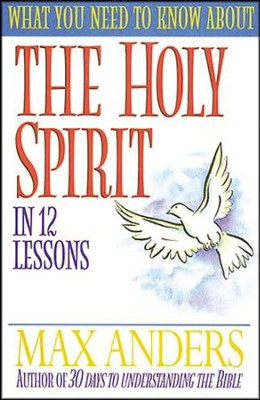 What You Need to Know About the Holy Spirit   -     By: Max Anders