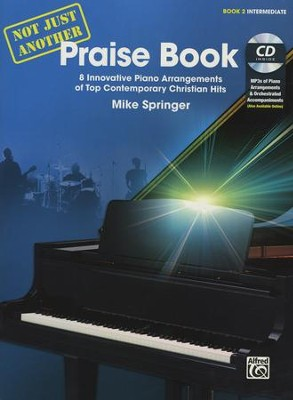 Not Just Another Praise Book, Book 2: 8 Innovative Piano Arrangements of Top Contemporary Christian Hits  -     By: Mike Springer