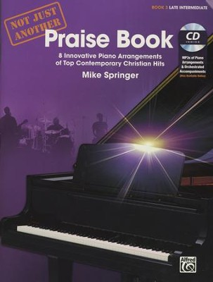 Not Just Another Praise Book, Book 3: 8 Innovative Piano Arrangements of Top Contemporary Christian Hits  -     By: Mike Springer