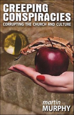 Creeping Conspiracies: Corrupting the Church & Culture   -     By: Martin Murphy