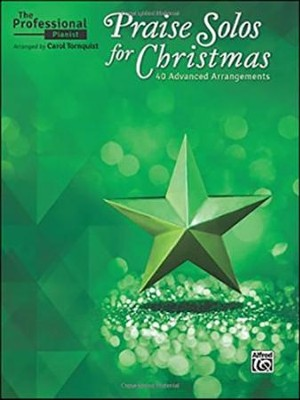 The Professional Pianist: Praise Solos for Christmas, 40 Advanced Arrangements  -     By: Carol Tornquist