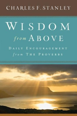 Wisdom From Above: Daily Encouragement From The Proverbs  -     By: Charles Stanley