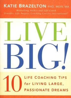 Live Big! 10 Life Coaching Tips for Living Large, Passionate Dreams  -     By: Katie Brazelton Ph.D.