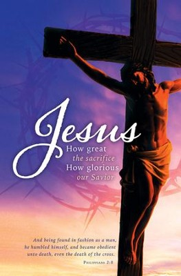 How Great the Sacrifice (Philippians 2:8, KJV) Good Friday Bulletins, 100  -