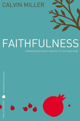 Fruit of the Spirit: Faithfulness: Cultivating Spirit-Given Character - eBook  -     By: Calvin Miller