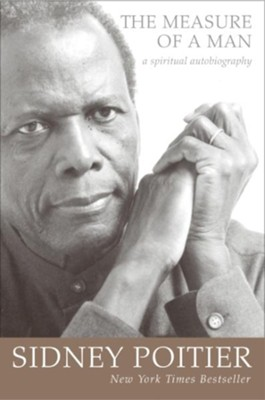The Measure of A Man: A Spiritual Autobiography   -     By: Sidney Poitier