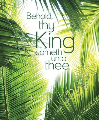 Behold Thy King Palms (Zechariah 9:9, KJV) Large Bulletins, 100  -