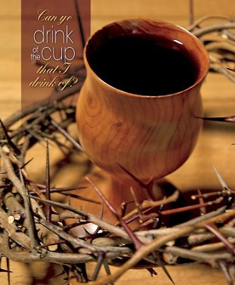 Can Ye Drink of the Cup I Drink Wooden Chalice (Mark 10:38) Large Bulletins, 100  -