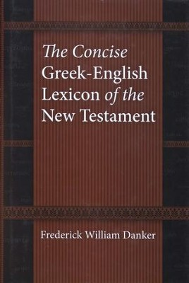 The Concise Greek-English Lexicon of the New Testament  -     By: Frederick William Danker