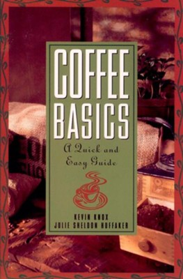 Coffee Basics: A Quick and Easy Guide  -     By: Julie S. Huffaker, Kevin Knox