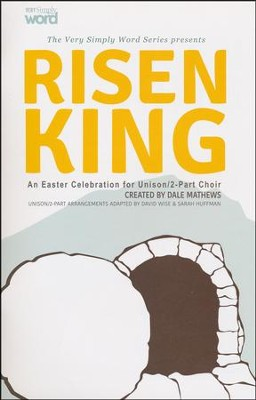 Risen King: An Easter Celebration for Unison/2-Part Choir (Choral Book)  -     By: Dale Mathews, David Wise, Sarah Huffman