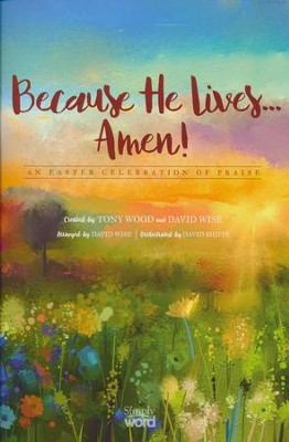 Because He Lives...Amen! An Easter Celebration of Praise (Choral Book)  -     By: Tony Wood, David Wise, David Shipps