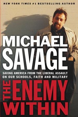 The Enemy Within: Saving America from the Liberal Assault on Our Churches, Schools, and Military - eBook  -     By: Michael Savage