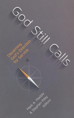 God Still Calls: Discerning God's Direction for Service  -     By: Mark Maddix, Stephen Riley