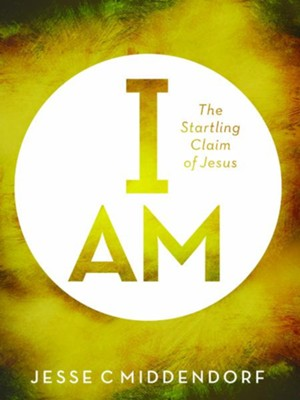 I Am: The Startling Claim of Jesus  -     By: Jesse C. Middendorf