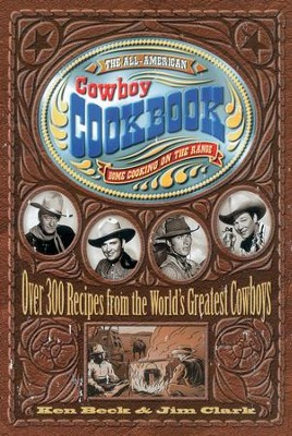 The All-American Cowboy Cookbook: Over 300 Recipes From the World's Greatest Cowboys - eBook  -     By: Ken Beck, Jim Clark
