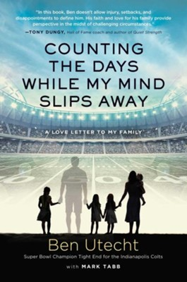 Counting the Days While My Mind Slips Away: A Love Letter to My Family  -     By: Ben Utecht, Mark Tabb