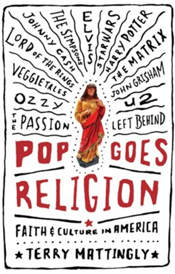Pop Goes Religion: Faith in Popular Culture - eBook  -     By: Terry Mattingly