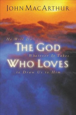 The God Who Loves: He Will Do Whatever It Takes To Draw Us To Him - eBook  -     By: John MacArthur