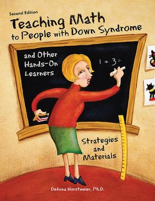 Teaching Math to People with Down Syndrome and Other Hands-on Learners, Second Edition  -     By: DeAnna Horstmeier Ph.D.