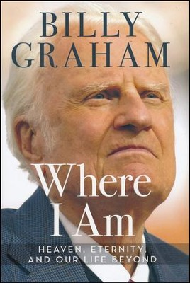 Where I Am: Heaven, Eternity, and Our Life Beyond - Slightly Imperfect  -     By: Billy Graham