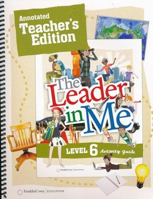 The Leader in Me Level 6 Annotated Teacher's Edition (First Edition)  -