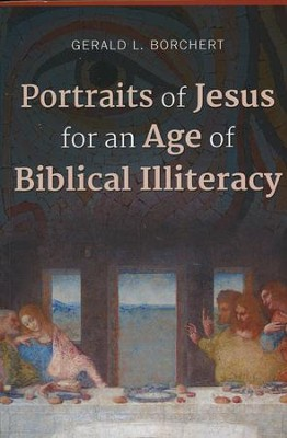 Portraits of Jesus for an Age of Biblical Illiteracy   -     By: Gerald L. Borchert
