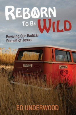 Reborn to Be Wild - eBook  -     By: Ed Underwood