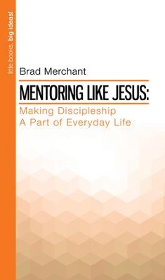Mentoring Like Jesus  -     By: Brad Merchant
