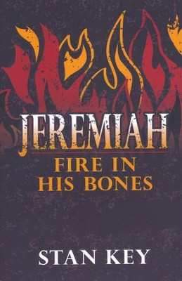 Jeremiah: Fire in His Bones   -     By: Stan Key