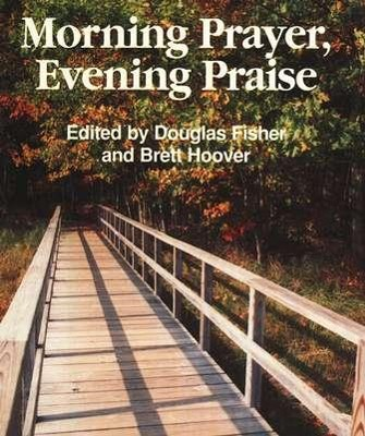 Morning Prayer, Evening Praise   -     By: Douglas Fisher, Brett Hoover