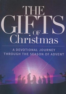 The Gifts of Christmas: A Devotional Journey through the Season of Advent  -