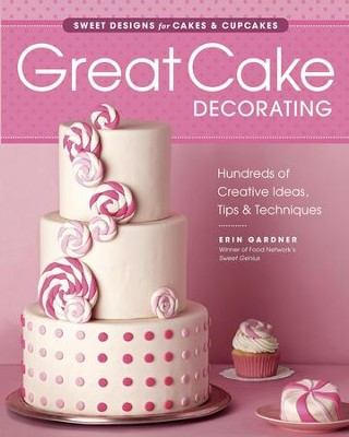Great Cake Decorating: Sweet Designs for Cakes & Cupcakes  -     By: Erin Gardner