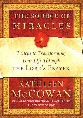 The Source of Miracles: 7 Steps to Transforming Your Life Through the Lord's Prayer  -     By: Kathleen McGowan