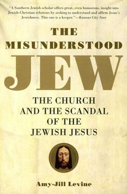 Misunderstood Jew: The Church and the Scandal of the Jewish Jesus  -     By: Amy Jill Levine