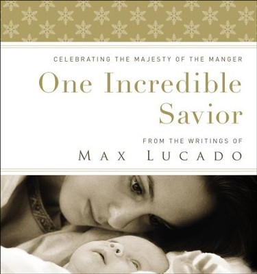 One Incredible Savior, Limited Edition   -     By: Max Lucado