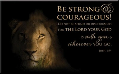 Be Stong and Courageous Magnet  -