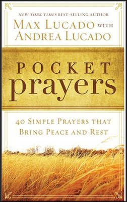 Pocket Prayers: 40 Simple Prayers that Bring Peace and Rest   -     By: Max Lucado, Andrea Lucado