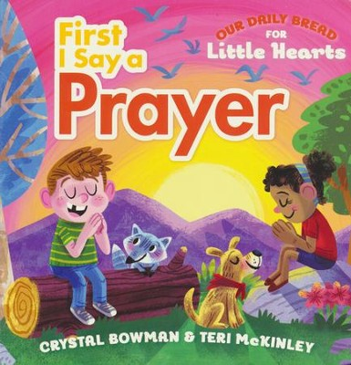 First I Say A Prayer - Our Daily Bread For Little Hearts  -     By: Crystal Bowman, Terry McKinley     Illustrated By: Luke Flowers