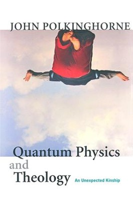 Quantum Physics and Theology: An Unexpected Kinship  -     By: John Polkinghorne