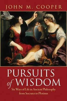Pursuits of Wisdom: Six Ways of Life in Ancient Philosophy from Socrates to Plotinus [Hardcover]  -     By: John M. Cooper