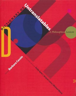 Dictionary of Untranslatables: A Philosophical Lexicon  -     Edited By: Barbara Cassin     By: Edited by Barbara Cassin