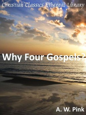 Why Four Gospels? - eBook  -     By: A.W. Pink