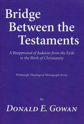 Bridge Between the Testaments: A Reappraisal of Judaism from the Exile to the Birth of Christianity  -     By: Donald E. Gowan