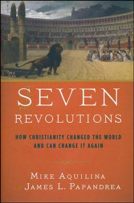 Seven Revolutions: How Christianity Changed the World and Can Change It Again  -     By: Mike Aquilina, James Papandrea