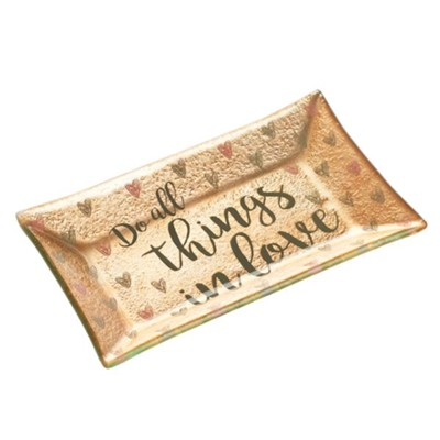 Do All Things in Love Trinket Tray  -