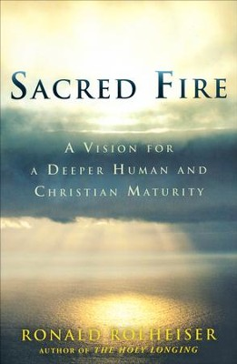 Sacred Fire: A Vision for a Deeper Human and Christian Maturity  -     By: Ronald Rolheiser