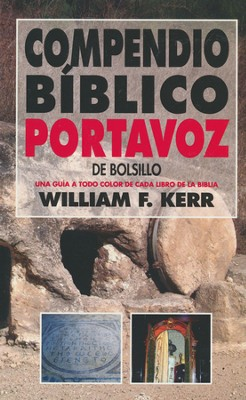 Compendio Bíblico Portavoz de Bolsillo  (Kerr's Handbook to the Bible)  -     By: William Kerr