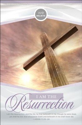 We Believe: I Am The Resurrection (John 11:25-26, KJV) Bulletins, 100   -